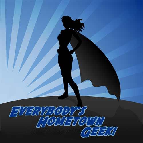 Everybody's Hometown Geek