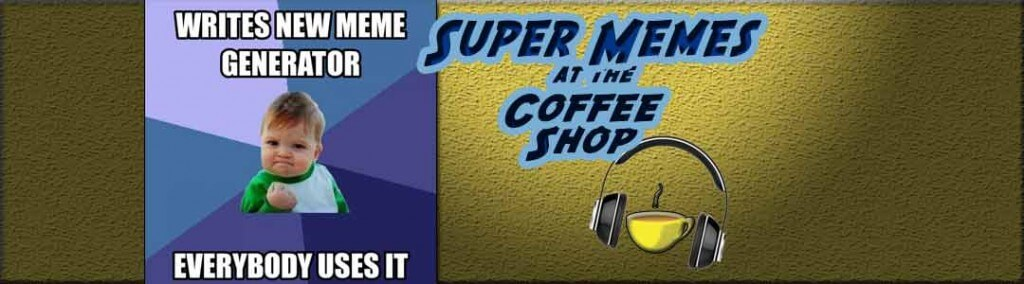 Super Memes at the Coffee Shop