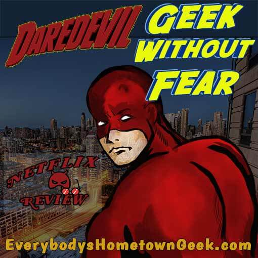 The Geek Without Feat reviews Netflix's Daredevil for EverybodysHometownGeek.com