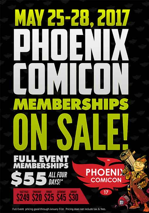 May 25-28, 2017. Phoenix ComiCon 2017 memberships on sale! Full Event Memberships $55 all four days! Fast Pass $249, Thursday $20, Friday $25, Saturday $45, Sunday $30